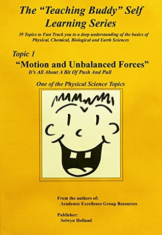 Topic 1: Motion and Unbalanced Forces: One of the Physical Science Topics (The Teaching Buddy Self Learning Series)  by  Selwyn Holland
