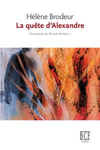 La quête dAlexandre (Chroniques du Nouvel-Ontario, #1)  by  Hélène Brodeur