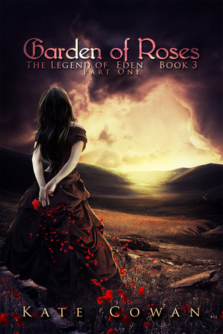Garden Of Roses (The Legend of Eden Book 3 - part one -)  by  Kate Cowan