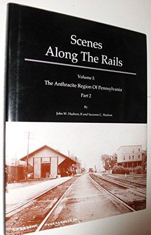 Scenes Along The Rails, Volume I: The Anthracite Region of Pennsylvania, Part 2 John W. Hudson