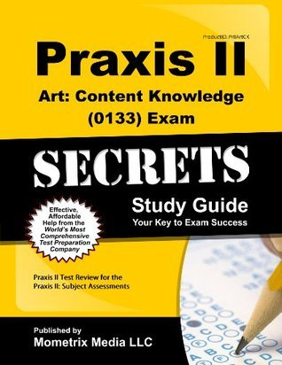 Praxis II Art: Content Knowledge (0133) Exam Secrets Study Guide: Praxis II Test Review for the Praxis II: Subject Assessments  by  Praxis II Exam Secrets Test Prep Team