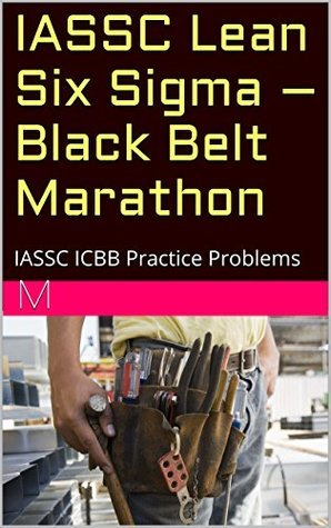 IASSC Lean Six Sigma - Black Belt Marathon: IASSC ICBB Practice Problems M
