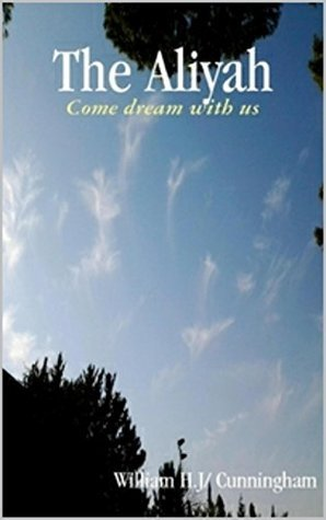 The Aliyah: Come dream with us William H. J. Cunningham
