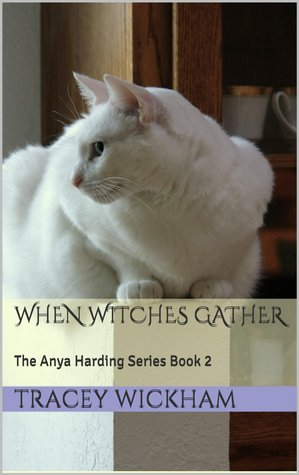 When Witches Gather(Anya Harding 2)  by  Tracey Wickham
