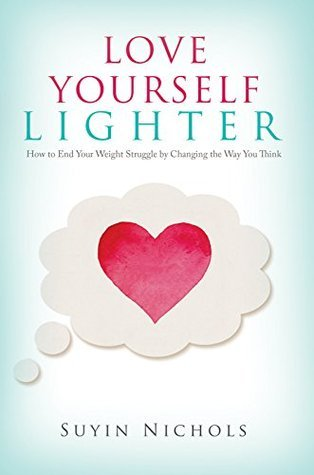 Love Yourself Lighter: How to End Your Weight Struggle  by  Changing the Way You Think by Suyin Nichols