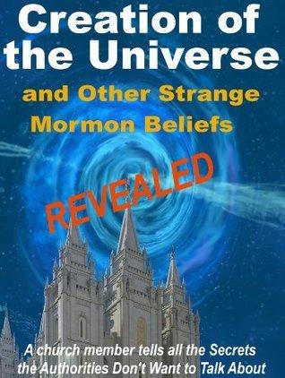 Creation of the Universe and Other Strange Mormon Beliefs Revealed. Stephen Jorgensen