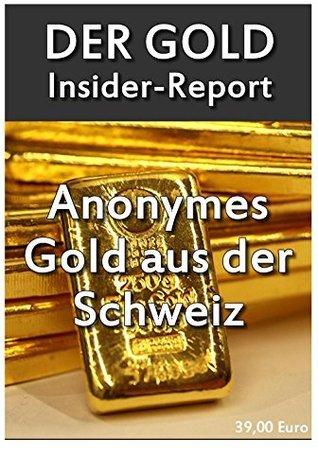 Der große Gold Insider Report: In Gold investiren lohnt immer. Edelmetalle mit System  by  Dennis Nowak