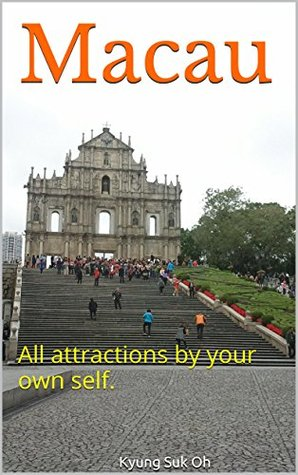 Macau: All attractions your own self. by Kyung Suk Oh