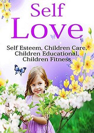 Self Love: Self Esteem, Children Care, Children Educational, Children Fitness Istvan L. Deak