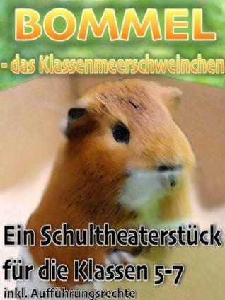 Bommel - das Klassenmeerschweinchen: Ein Schultheaterstück  by  Alexander Trost