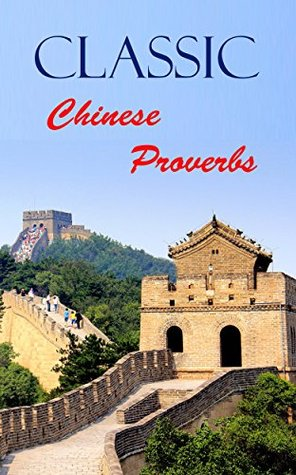 Classic Chinese Proverbs: For those who do not want to miatake again. Tim Walton