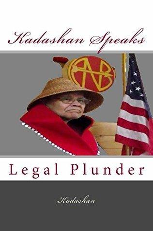 Kadashan Speaks: Legal Plunder  by  Bertrand Adams