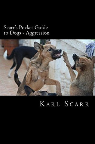 Scarrs Pocket Guide to Dogs - Aggression Karl Scarr