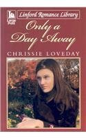 Only a Day Away  by  Chrissie Loveday