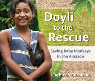 Doyli to the Rescue: Saving Baby Monkeys in the Amazon  by  Cathleen Burnham