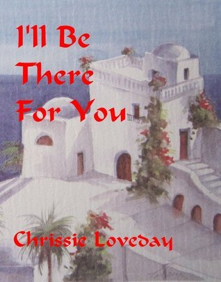 Ill Be There for You  by  Chrissie Loveday