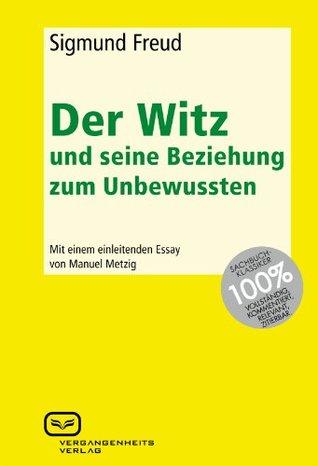 Der Witz und seine Beziehung zum Unbewussten: Mit einem einleitenden Essay von Manuel Metzig  by  Sigmund Freud
