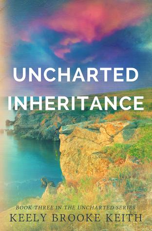 Uncharted Inheritance (Uncharted, #3) Keely Brooke Keith