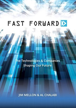 Fast Forward: The Technologies and Companies Shaping Our Future Jim Mellon