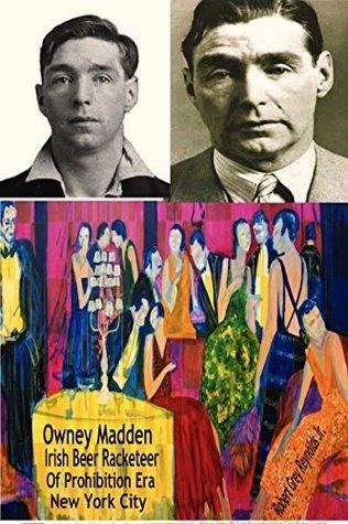 Owney Madden: Irish Beer Racketeer Of Prohibition Era New York City Robert Grey Reynolds Jr.