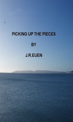 PICKING UP THE PIECES (THE CASUALTY LIST Book 2)  by  J.R. EUEN