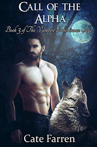 Call of the Alpha (The Vampire Inheritance Saga Book 3) Cate Farren