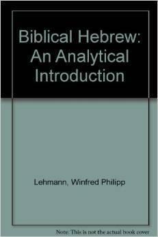 Biblical Hebrew: An Analytical Introduction Winfred P. Lehmann