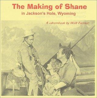 Shane, The Making of  by  Walt Farmer