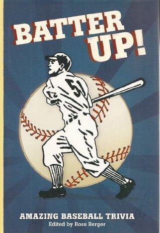 Batter Up!: Amazing Baseball Trivia Ross Berger