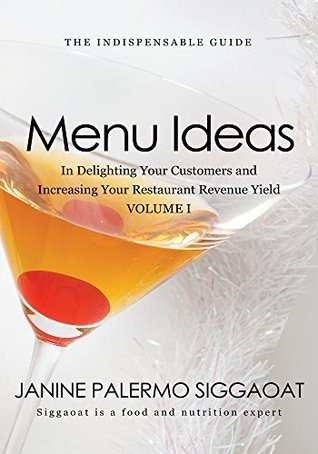 MENU IDEAS: In Delighting Your Customers and Increasing Your Restaurant Revenue Yield Janine Palermo Siggaoat