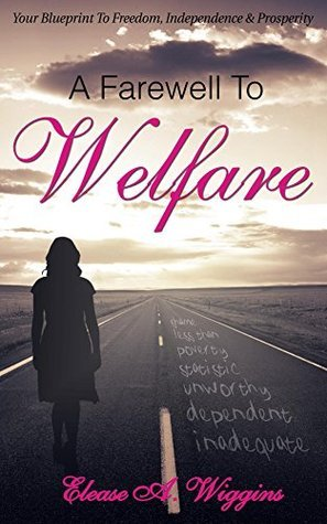 A Farewell to Welfare  by  Elease Wiggins