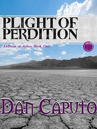 Plight of Perdition (Anthem of Ashes Book 1) Dan Caputo