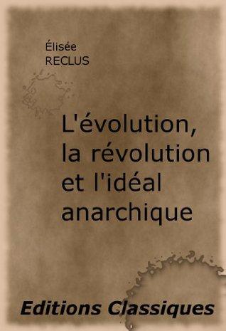 Lévolution, la révolution et lidéal anarchique Élisée Reclus