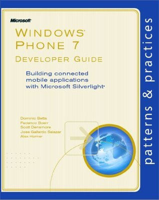 Windows® Phone 7 Developer Guide: Building connected mobile applications with Microsoft Silverlight® Alex Homer