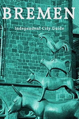 Bremen: Independent City Guide  by  Joern Hendrichs