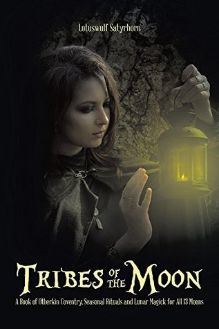 Tribes of the Moon: A Book of Otherkin Coventry, Seasonal Rituals and Lunar Magick for All 13 Moons Lotuswulf Satyrhorn