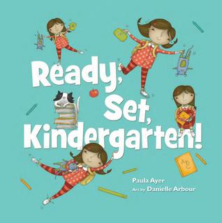 Ready, Set, Kindergarten  by  Paula Ayer