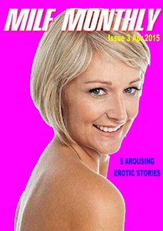Milf Monthly 3: Five arousing, erotic, short stories Penny Rivers