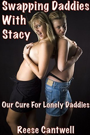 Swapping Daddies with Stacy: Our Cure For Lonely Daddies Reese Cantwell