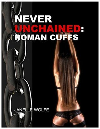 Never Unchained: Roman Cuffs Janelle Wolfe