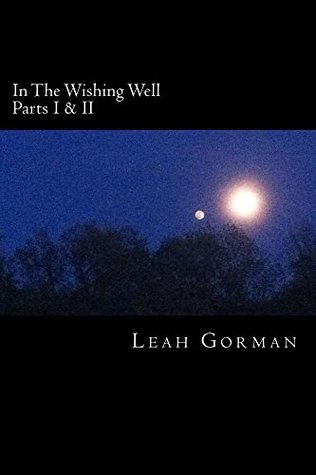In The Wishing Well: Parts I & II  by  Leah Gorman