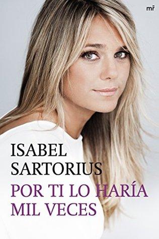 Por ti lo haría mil veces Isabel Sartorius