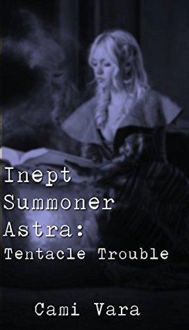 Inept Summoner Astra: Tentacle Trouble Cami Vara