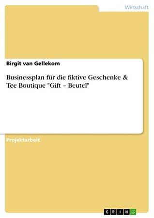 Businessplan für die fiktive Geschenke & Tee Boutique Gift - Beutel  by  Birgit Van Gellekom