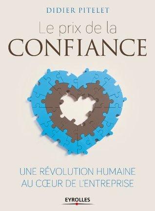 Le prix de la confiance : une révolution humaine au coeur de lentreprise Didier Pitelet