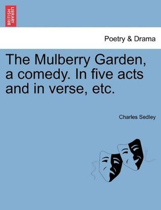 The Mulberry Garden, a comedy. In five acts and in verse, etc. Charles Sedley