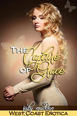 The Capture of Grace (West Coast Erotica, #2)  by  Ruby Madden