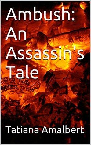 Ambush: An Assassins Tale (An Assassins Tale Series Book 1) Tatiana Amalbert