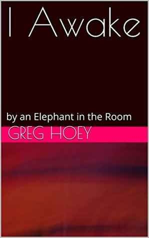 I Awake:  by  an Elephant in the Room by Greg Hoey