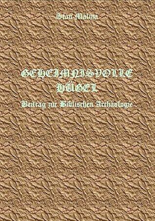 GEHEIMNISVOLLE HÜGEL: Beitrag zur Biblischen Archäologie Stan Malina